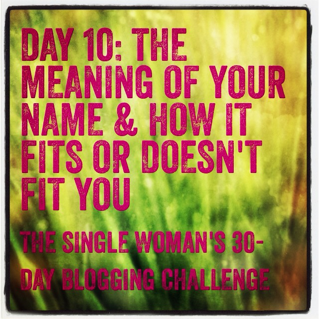 Day 10 the meaning of your name and how it fits or doesn t fit you
